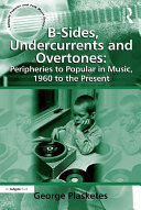 Pdf B-Sides, Undercurrents and Overtones: Peripheries to Popular in Music, 1960 to the Present