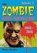 The Zombie Movie Encyclopedia, Volume 2: 2000-2010