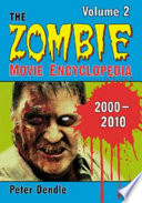 """The Zombie Movie Encyclopedia, Volume 2: 2000-2010"" by Peter Dendle"