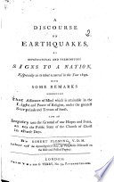 A Discourse of Earthquakes  as they are supernatural and premonitory signs to a nation     By the Author of the Fulfilling of the Scriptures R  Fleming