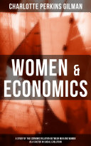 WOMEN & ECONOMICS: A Study of the Economic Relation between Men and Women as a Factor in Social Evolution