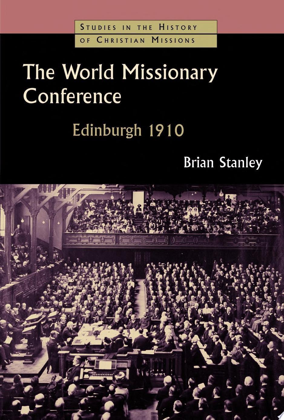 The World Missionary Conference  Edinburgh 1910