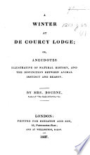A Winter at De Courcy Lodge  Or  Anecdotes Illustrative of Natural History  and the Distinction Between Animal Instinct and Reason