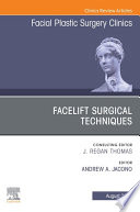 Facelift Surgical Techniques An Issue Of Facial Plastic Surgery Clinics Of North America E Book Book PDF