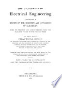 THE CYCLOPAEDIA OF ELECTRICAL ENGINEERING  CONTAINING A HISTORY OF THE DISCOVERY AND APPLICATION OF ELECTRICITY  WITH ITS PRACTICE AND ACHIEVEMENTS FROM THE EARLIEST PERIOD TO THE PRESENT TIME