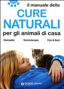 Il manuale delle cure naturali per gli animali di casa. Omeopatia. Gemmoterapia. Fiori di Bach