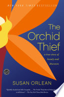 The Orchid Thief  : A True Story of Beauty and Obsession