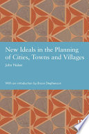 New Ideals In The Planning Of Cities Towns And Villages