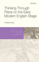 Thinking Through Place on the Early Modern English Stage