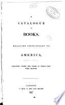 A Catalogue Of Books Relating Principally To America