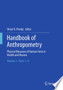 """Handbook of Anthropometry: Physical Measures of Human Form in Health and Disease"" by Victor R. Preedy"