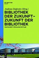 Bibliothek der Zukunft. Zukunft der Bibliothek [Pdf/ePub] eBook