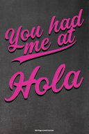 You Had Me at Hola  100 Page Lined Journal