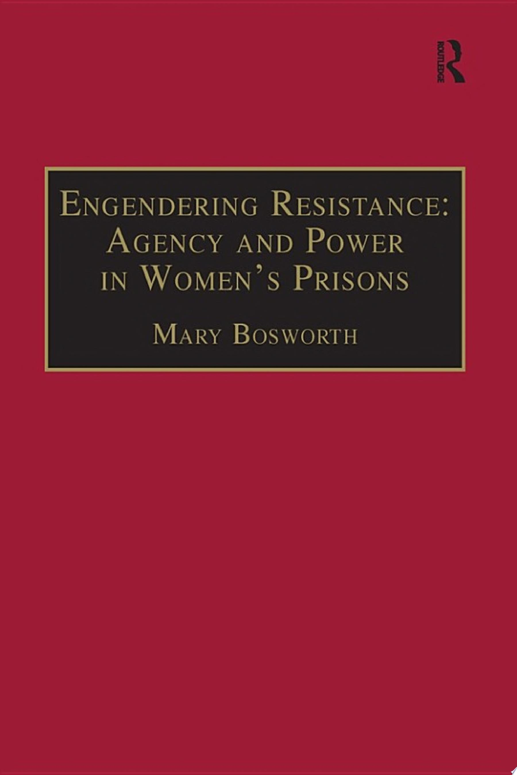 Engendering Resistance  Agency and Power in Women s Prisons