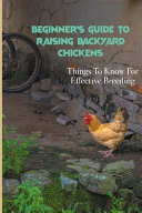 Beginner s Guide to Raising Backyard Chickens