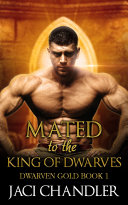 Mated to the King of Dwarves (Dwarven Gold, #1) Book