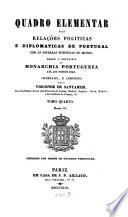 Quadro elementar das Relações Politicas e Diplomaticas de Portugal com as diversas potencias do mundo desde o principio da monarchia portugueza até aos nossos dias