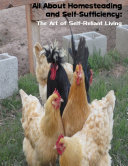All About Homesteading and Self Sufficiency  The Art of Self Reliant Living