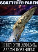 The Birth of the Dread Remora