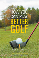 How You Can Play Better Golf