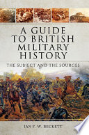 A Guide to British Military History  : The Subject and the Sources