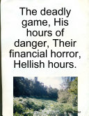 The deadly game. His hours of danger. Their financial horror. Hellish hours
