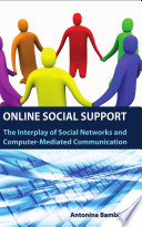 Online Social Support  The Interplay of Social Networks and Computer Mediated Communication Book
