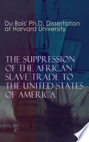 The Suppression of the African Slave Trade to the United States of America: 1638–1870