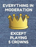 Everything in Moderation Except Playing 5 Crowns: Book of 200 Score Sheet Pages for 5 Crowns, 8.5 by 11 Inches, Funny Denim Cover