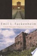 Emil L. Fackenheim  : A Jewish Philosopher's Response to the Holocaust