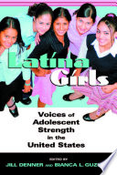 Latina Girls, Voices of Adolescent Strength in the U.S. by Jill Denner,Bianca Guzman PDF