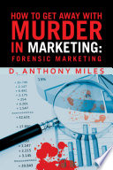 How to Get Away with Murder in Marketing  Forensic Marketing