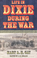 Life in Dixie During the War, 1861-1862-1863-1864-1865