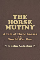 The Horse Mutiny: A tale of three horses in World War One