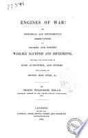 Engines Of War Or Historical And Experimental Observations On Ancient And Modern Warlike Machines And Implements