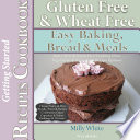 Gluten Free Wheat Free Easy Baking  Bread   Meals Getting Started Recipes Cookbook Book PDF