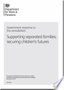 Department for Work and Pensions: Government Response to the Consultation Supporting Separated Families; Securing Childern's Futures - Cm. 8742
