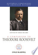 A Companion to Theodore Roosevelt Book PDF
