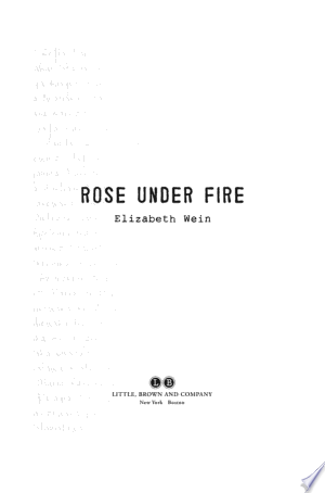 Rose+Under+FireWhile flying an Allied fighter plane from Paris to England, American ATA pilot and amateur poet, Rose Justice, is captured by the Nazis and sent to Ravensbrück, the notorious woman's concentration camp. Trapped in horrific circumstances, Rose finds hope in the impossible through the loyalty, bravery and friendship of her fellow prisoners. But will that be enough to endure the fate that's in store for her? Elizabeth Wein, author of the critically-acclaimed and best-selling Code Name Verity, delivers another stunning WWII thriller. The unforgettable story of Rose Justice is forged from heart-wrenching courage, resolve, and the slim, bright chance of survival.