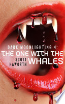 Dark Moonlighting 4: The One with the Whales