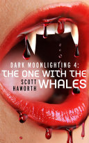 Dark Moonlighting 4  The One with the Whales