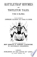 Rattletrap rhymes and tootletum tales  By A  Clarke and C H  Ross