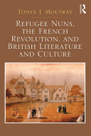 Refugee Nuns  the French Revolution  and British Literature and Culture