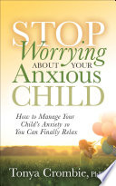 Stop Worrying About Your Anxious Child