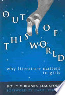 Out of this World, Why Literature Matters to Girls by Holly Virginia Blackford PDF