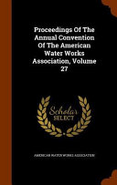 Proceedings of the Annual Convention of the American Water Works Association