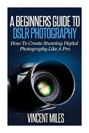 A Beginners Guide to Dslr Photography Book PDF