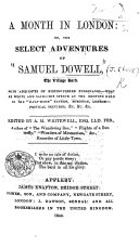 A Month in London  or  the select adventures of Samuel Dowell  the village bard     Edited by A  M  Writewell