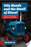 Oily Hands and the Smell of Diesel  Tales of a Ford Dealer Engineer in the 1960s