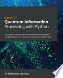 Hands On Quantum Information Processing with Python